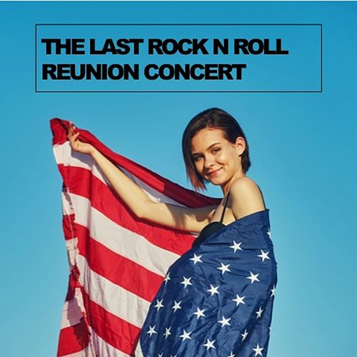 The Last Rock n Roll Reunion Concert by Various Artists