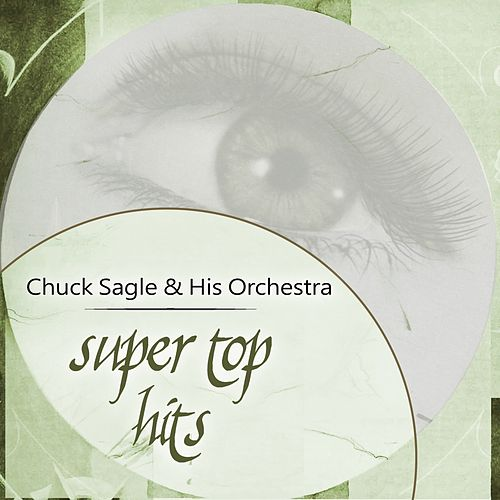Super Top Hits von Chuck Sagle