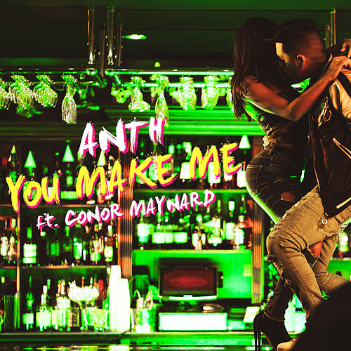 You Make Me by Anth