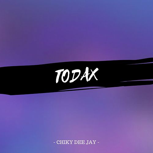 Todax by CHIKY DEE JAY