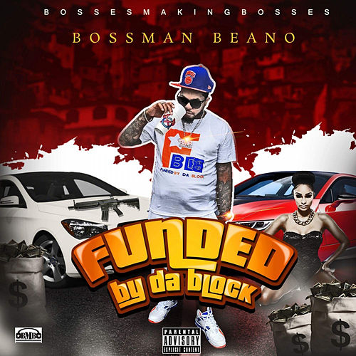 Funded by da Block by Bossman Beano
