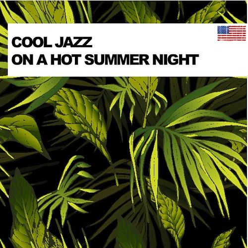 Cool Jazz on a Hot Summer Night by Various Artists