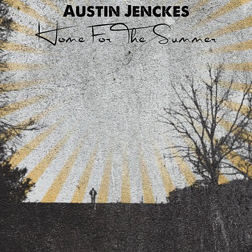Home for the Summer by Austin Jenckes