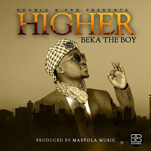 Higher by Beka The Boy