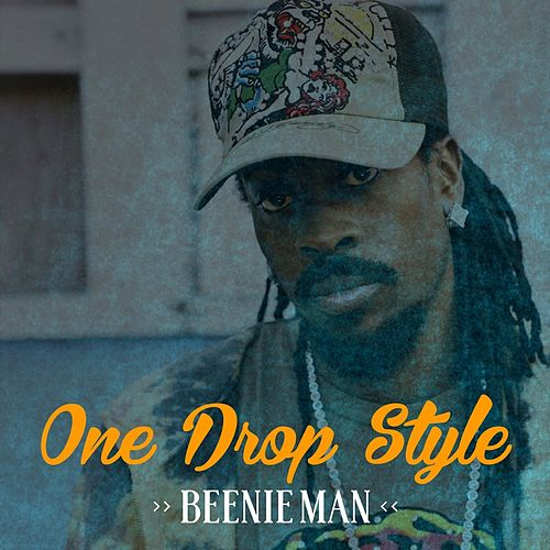 Beenie Man One Drop Style by Beenie Man