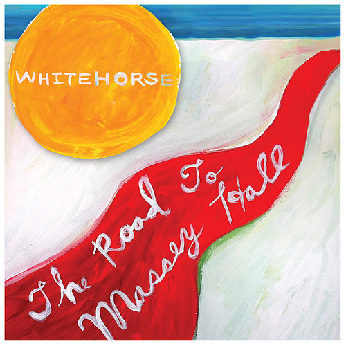 The Road to Massey Hall by Whitehorse