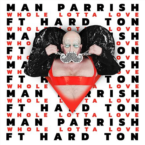 Whole Lotta Love (feat. Hard Ton) de Man Parrish