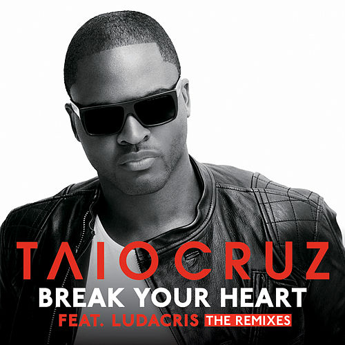 Break Your Heart (The Remixes) by Taio Cruz