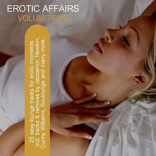 Erotic Affairs Vol. 5 - 25 Sexy Lounge Tracks for Erotic Moments von Various Artists