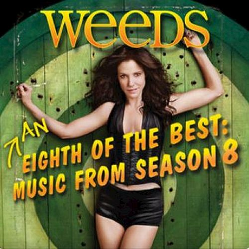 Weeds, Season 8: An Eighth of the Best (Music from the Original TV Series) by Various Artists