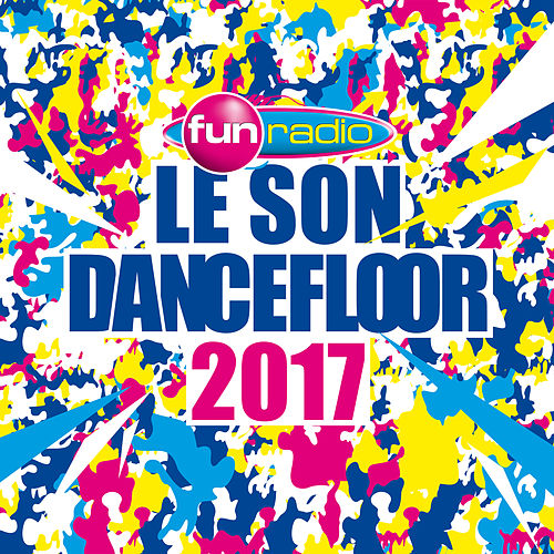 Le son Dancefloor 2017 de Various Artists