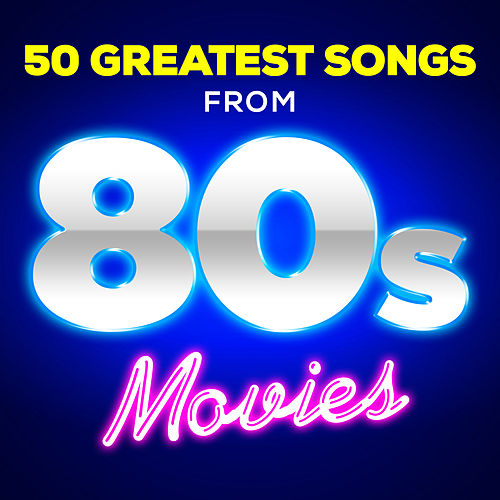 50 Greatest Songs from 80s Movies by Soundtrack Wonder Band
