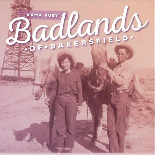 Badlands of Bakersfield by Kama Ruby