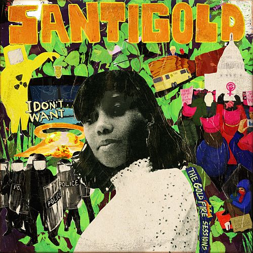 I Don't Want: The Gold Fire Sessions by Santigold