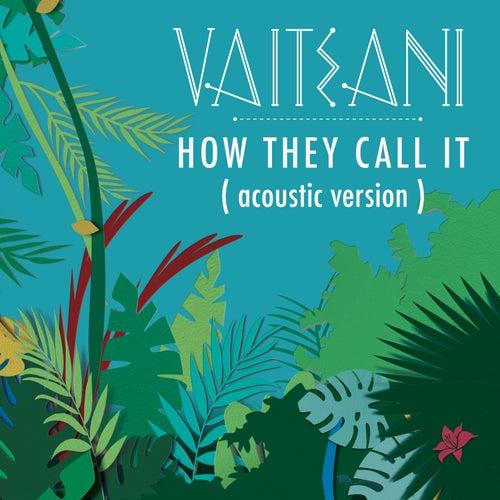 How They Call It (Acoustic Version) de Vaiteani