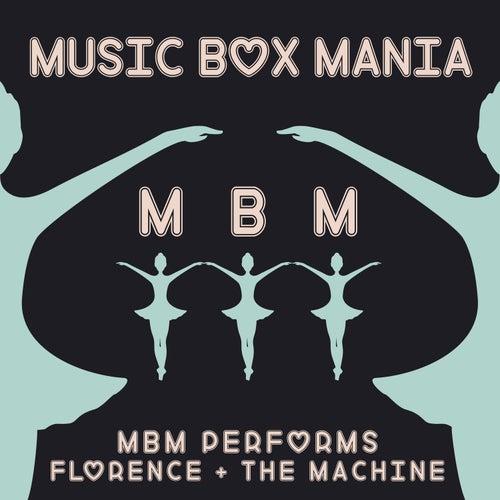 MBM Performs Florence + The Machine von Music Box Mania