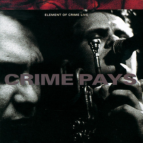 Crime Pays von Element Of Crime