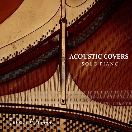 Acoustic Covers: Solo Piano by Judson Mancebo