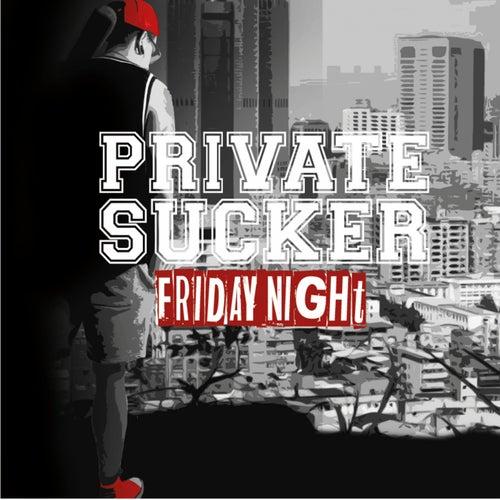 Friday Night von Private Sucker