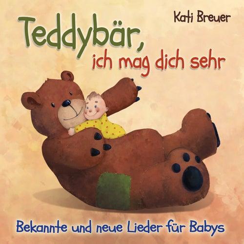 Teddybär, ich mag dich sehr: Bekannte und neue Lieder für Babys von Kati Breuer