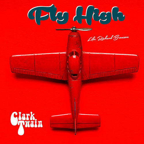 Fly High (Like Richard Branson) by Clark Twain