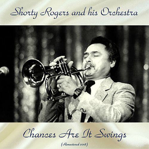 Chances Are It Swings (Remastered 2018) de Shorty Rogers