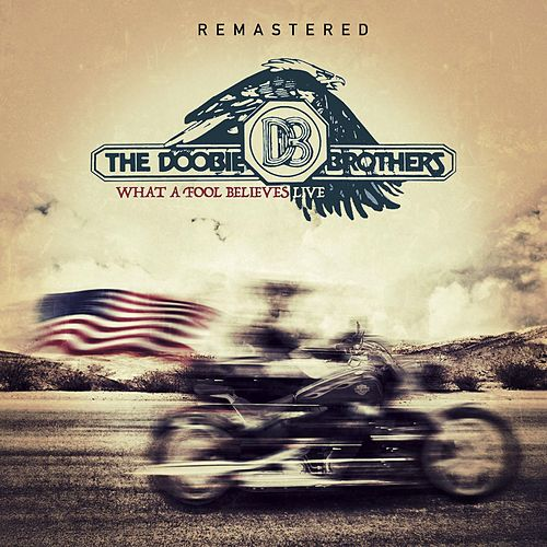 What A Fool Believes - Live & Remastered by The Doobie Brothers