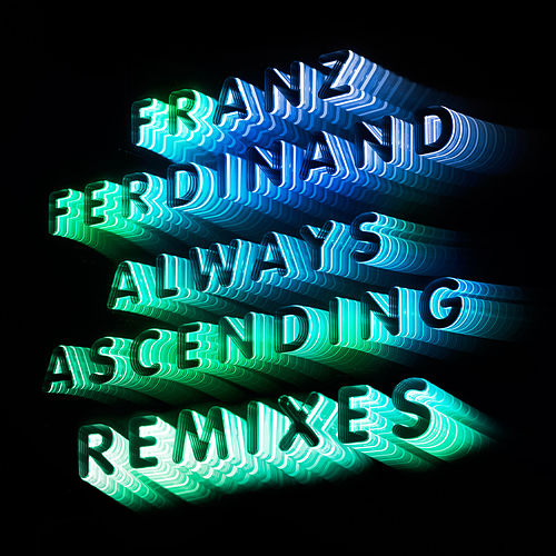 Always Ascending (Nina Kraviz Remix) by Franz Ferdinand