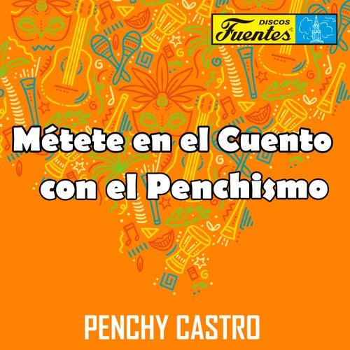 Métete en el Cuento Con el Penchismo de Penchy Castro