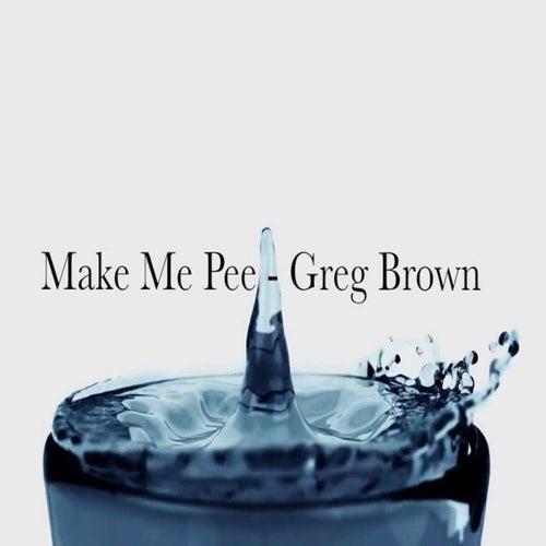 Make Me Pee von Greg Brown