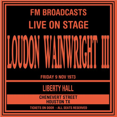 Live On Stage FM Broadcasts - Liberty Hall, Houston 9th November 1973 von Loudon Wainwright III