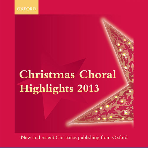 Oxford Christmas Choral Highlights 2013 by The Oxford Choir