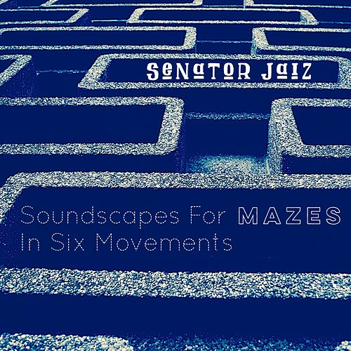 Soundscapes for Mazes in Six Movements by Senator Jaiz