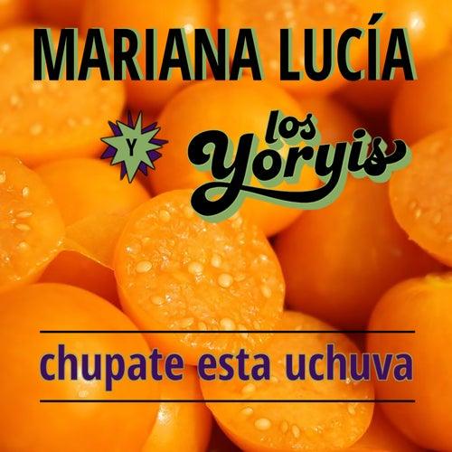 Chupate Esta Uchuva von Mariana Lucía