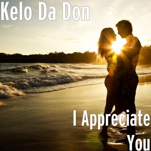 I Appreciate You by Kelo Da Don