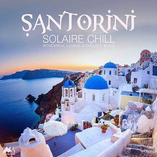 Santorini Solaire Chill (Wonderful Lounge & Chillout Music) von Various Artists