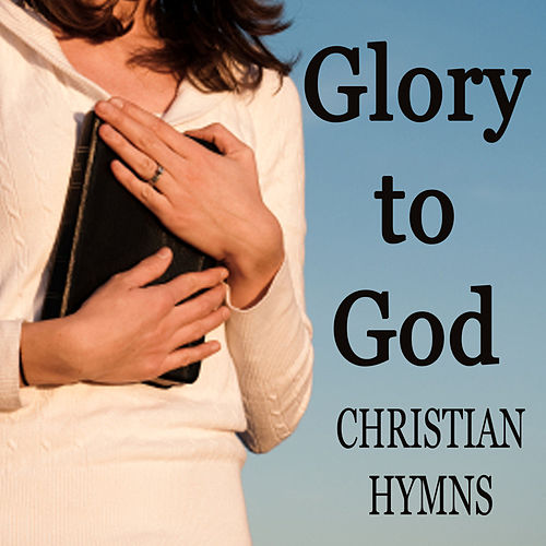 Glory to God - Christian Hymns by Christian Hymns