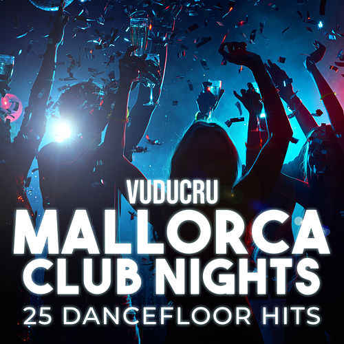 Mallorca Club Nights: 25 Dancefloor Hits von Vuducru