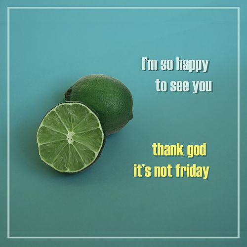 I'm So Happy to See You by Thank God It's Not Friday