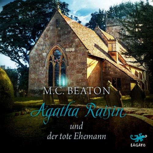 Agatha Raisin und der tote Ehemann by M. C. Beaton