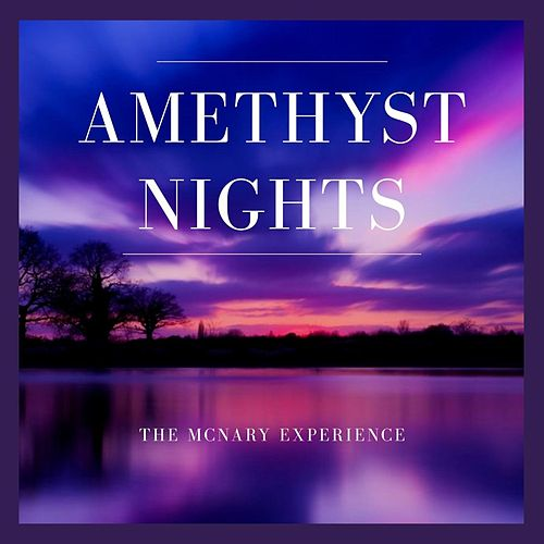 Amethyst Nights by The McNary Experience