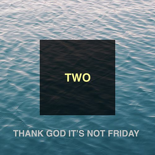 Two by Thank God It's Not Friday