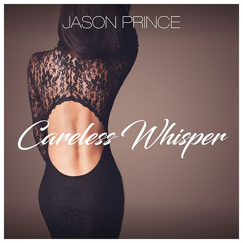 Careless Whisper by Jason Prince