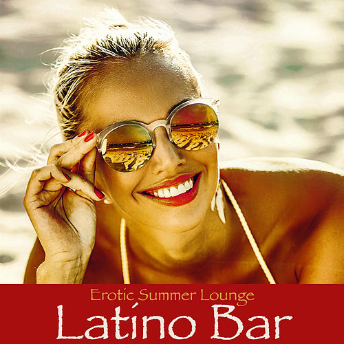 Latino Bar – Erotic Summer Lounge Party Flamenco Groove Latin Sounds Chillout Balearic Cafe de Agua Del Mar