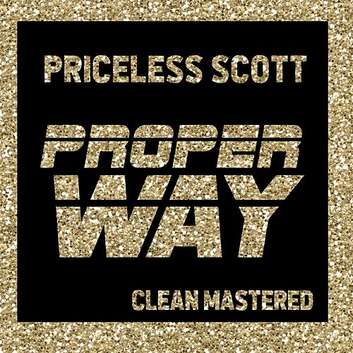 Proper Way by Priceless Scott