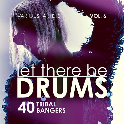 Let There Be Drums, Vol. 6 (40 Tribal Bangers) by Various Artists