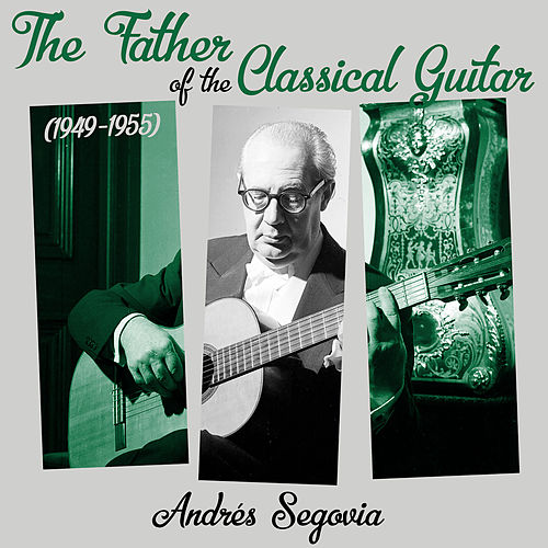 The Father of the Classical Guitar (1949 - 1955) de Andrés Segovia ‎