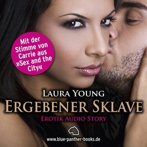 Dein ergebener Sklave / Erotik Audio Story / Erotisches Hörbuch (Sex, Leidenschaft, Erotik und Lust) von Laura Young