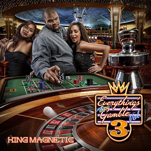 Everything's A Gamble 3 von King Magnetic