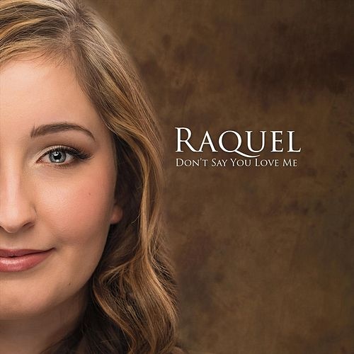 Don't Say You Love Me by Raquel